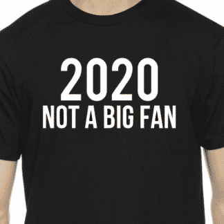 2020 Not a Big Fan