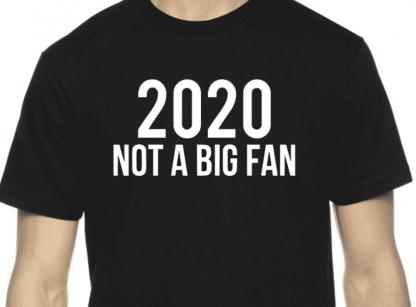 2020 Not a Big Fan